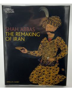 Shah 'Abbas: The Remaking of Iran.