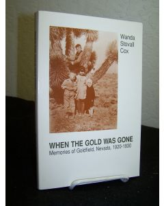 When the Gold Was Gone: Memories of Goldfield, Nevada 1920-1930.