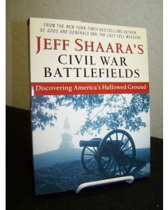 Jeff Shaara's Civil War Battlefields: Discovering America's Hallowed Ground.