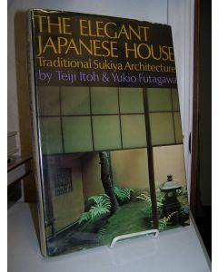 The Elegant Japanese House: Traditional Sukiya Architecture.