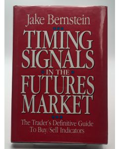 Timing Signals in the Futures Market: The Trader's Definitive Guide to Buy/Sell Indicators.