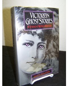 Victorian Ghost Stories by Eminent Women Writers.