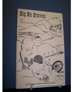 Dig No Graves: A History of Churchill County.