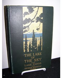The Lake of the Sky: Lake Tahoe in the High Sierras of California and Nevada.