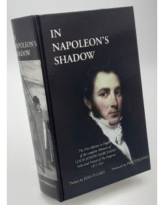 In Napoleon's Shadow: Being the First English Language Edition of the Complete Memoirs of Louis-Joseph Marchand, Valet and Friend of the Emperor, 1811-1821