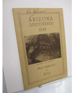 His Own Personal Narrative of Arizona Discovered by Fray Marcos de Niza Who in 1539 First Entered These Parts on His Quest for the Seven Cities of Cibola.