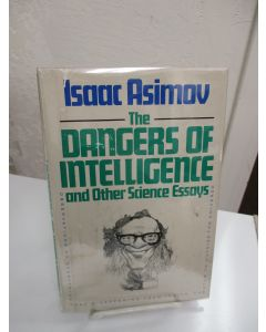 The Dangers of Intelligence and Other Science Essays.
