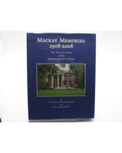Mackay Memories 1908-2008: The First 100 Years of the Mackay School of Mines. (Signed)