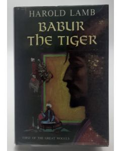 Babur the Tiger: First of the Great Moguls.