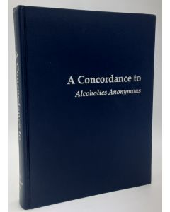 A Concordance to Alcoholics Anonymous.