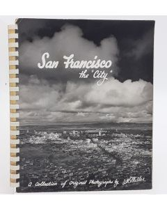 """San Francisco the """"City"""": A Collection of Original Photographs by W.B. Miller."""