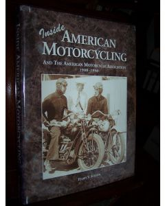Inside American Motorcycling and the American Motorcycle Association 1900-1990.