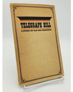 The Story of Telegraph Hill: A Bit of Old San Francisco.