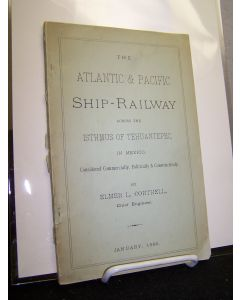 The Atlantic & Pacific Ship-Railway Across the Isthmus of Tehauntepec, in Mexico, Considered Commercially, Politically & Constructively.