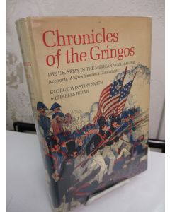 Chronicles of the Gringos: The U.S. Army in the Mexican War, 1846-1848: Accounts of Eyewitnesses and Combatants.