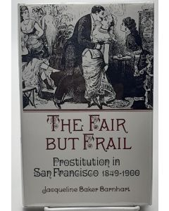 The Fair But Frail: Prostitution in San Francisco 1849-1900.