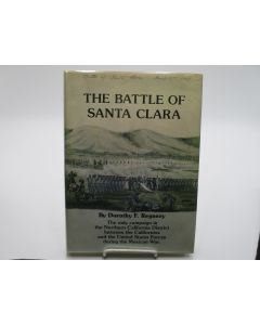 The Battle of Santa Clara, January 2, 1847: The Only Campaign in the Northern District Between the Californios and the United States Forces During the Mexican War.