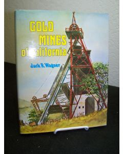 Gold Mines of California: An Illustrated History of the Most Productive Mines With Descriptions of the Interesting People Who Owned and Operated Them.