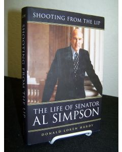Shooting From the Lip: The Life of Senator Al Simpson.