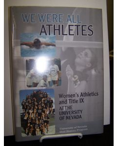 We Were All Athletes: Women's Athletics and Title IX at the University of Nevada.