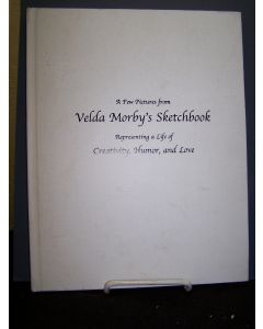 A Few Pictures from Velda Morby's Sketchbook: Representing a Life of Creativity, Humor, and Love.