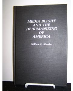 Media Blight and the Dehumanizing of America.