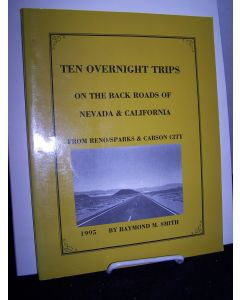 Ten Overnight Trips on the Back Roads of Nevada and California From Reno/Sparks and Carson City.