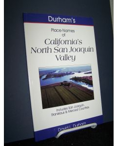 Durham's Place-Names of California's North San Joaquin Valley: Includes San Joaquin, Stanislaus & Merced Counties.