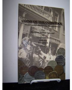 Coins of the Comstock: The Pioneer Minor Coinage of Virginia City and the Comstock.