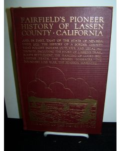 Fairfield's Pioneer History of Lassen County California Containing Everything That Can be Learned about it from the Beginning of the World to the Year of Our Lord 1870.