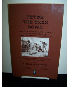 Fetch the Oxen Down: The Tragic 1864 Diary of James M. Craw; Concord, Minnesota to the Smoke Creek Desert, Nevada Territory.