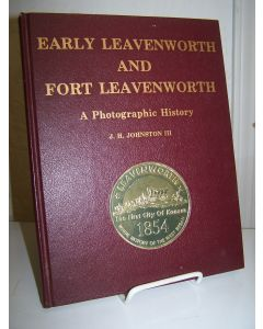 Early Leavenworth and fort Leavenworth: A Photographic History. .