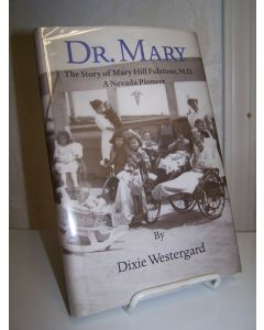 Dr. Mary; The Story of Mary Hill Fulstone, M.D.; A Nevada Pioneer.