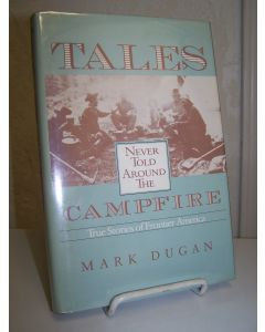 Tales Never Told Around the Campfire: True Stories of Frontier America.