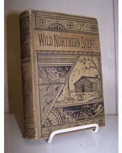 Wild Northern Scenes; or, Sporting Adventures With the Rifle and the Rod.