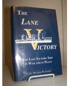 The Lane Victory: The Last Victory Ship in War and in Peace