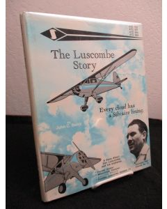 The Luscombe Story;:Every Cloud Has a Silvaire Lining; A Story About Don Luscombe and His Airplanes.