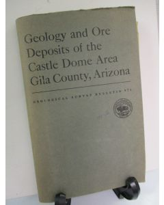 Geology and Ore Deposits of the Castle Dome Area, Gila County, Arizona. Geological Survey Bulletin 971.