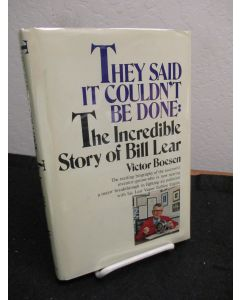 They Said It Couldn't Be Done: The Incredible Story of Bill Lear.