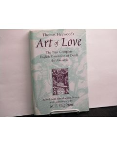 Thomas Heywood's Art of Love: The First Complete English Translation of Ovid's Ars Amatoria.