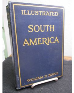 Illustrated South America : a Chicago Publisher's Travels and Investigations in the Republics of South America, with 500 photographs of People and Scenes from the Isthmus of Panama to the Straits of Magellan. (signed).