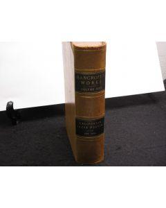 California Inter Pocula 1848-1856. Works of Hubert Howe Bancroft Volume XXXV.