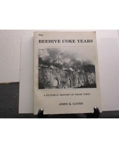 Beehive Coke Years: A Pictorial History of Those Times. Signed.