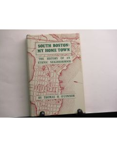 South Boston: My Home Town: The History of an Ethnic Neighborhood. (signed).