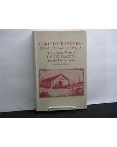 A British Ranchero in Old California: The Life and Times of Henry Dalton and the Rancho Azusa.
