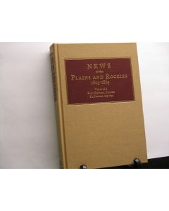 News of the Plains and Rockies 1803-1865 Original Narratives of Overland Travel and Adventure Selected from the Wagner-Camp and Becker Bibliography of Western Americana. Volume 1; A: Early Explorers1803-1812, B: Fur Hunters 1813-1847.