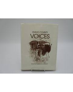 Idaho County Voices: A People's History from the Pioneers to the Present.