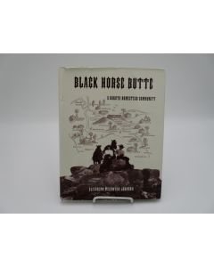Black Horse Butte: A Dakota homestead community 1909-1940.