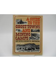 A Guide to the Ghost Towns and Minings Camps of Nye County Nevada.