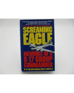 Screaming Eagle: Memoirs of a B-17 Group Commander.  (signed).